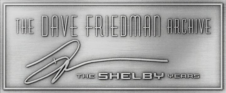 The Dave Friedman Archive - The SHELBY Years